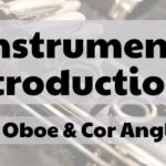 Instrument Intros: The Oboe & Cor Anglais